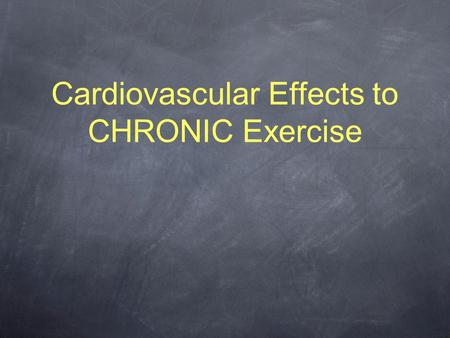 Cardiovascular Effects to CHRONIC Exercise. CV Adaptations Central Peripheral.