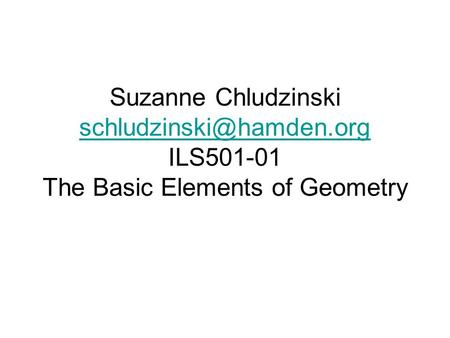 Suzanne Chludzinski ILS501-01 The Basic Elements of Geometry