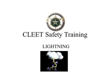CLEET Safety Training LIGHTNING. Lightning can pose a danger, even when several miles away. Not only are employees working outside at risk. Golfers, baseball/softball.