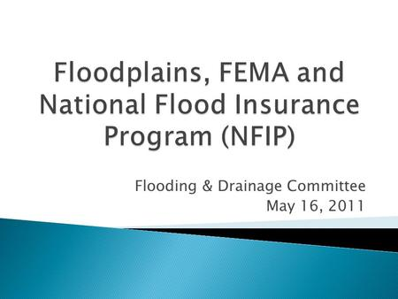 Flooding & Drainage Committee May 16, 2011.  Participate in the National Flood Insurance Program (NFIP)  Participate in the Community Rating System.