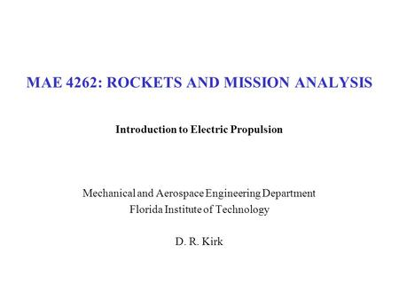 MAE 4262: ROCKETS AND MISSION ANALYSIS Introduction to Electric Propulsion Mechanical and Aerospace Engineering Department Florida Institute of Technology.