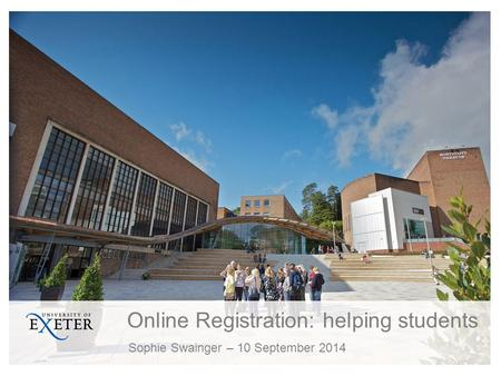 Online Registration: helping students Sophie Swainger – 10 September 2014.