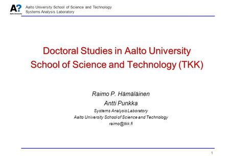 1 Aalto University School of Science and Technology Systems Analysis Laboratory Doctoral Studies in Aalto University School of Science and Technology (TKK)