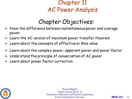 1 EENG 224 Chapter 11 AC Power Analysis Huseyin Bilgekul Eeng224 Circuit Theory II Department of Electrical and Electronic Engineering Eastern Mediterranean.