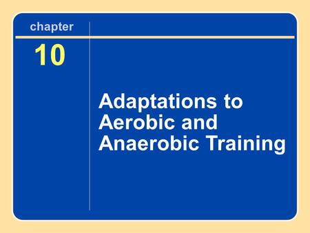 10 Adaptations to Aerobic and Anaerobic Training chapter.