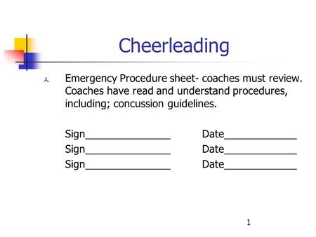1 Cheerleading A. Emergency Procedure sheet- coaches must review. Coaches have read and understand procedures, including; concussion guidelines. SignDate.