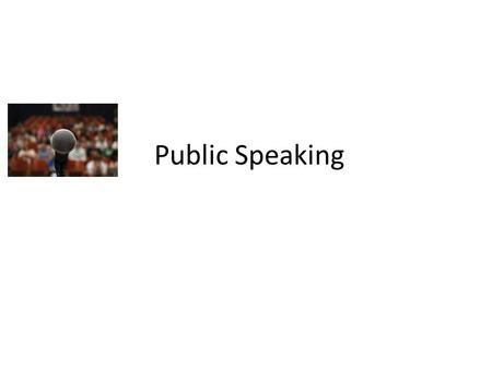 Public Speaking. KNOW Know the needs of your audience Know your material thoroughly Know yourself - your strong and weak points.