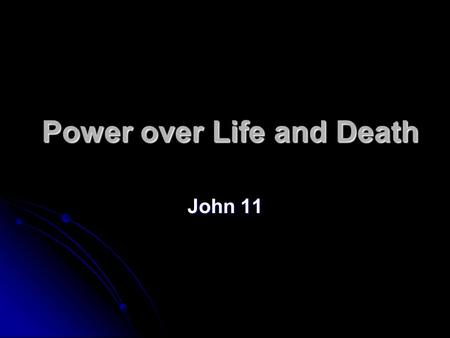 Power over Life and Death John 11. How long can I hold my breath?