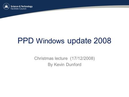 PPD Windows update 2008 Christmas lecture (17/12/2008) By Kevin Dunford.