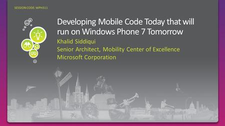 Khalid Siddiqui Senior Architect, Mobility Center of Excellence Microsoft Corporation SESSION CODE: WPH311.