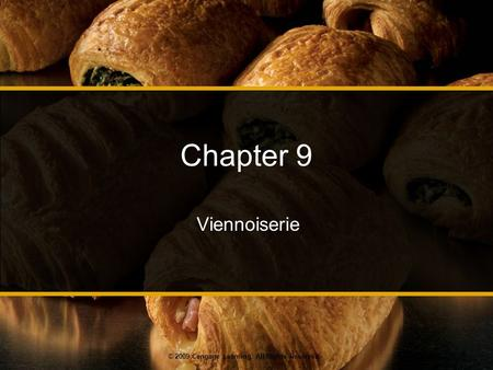 © 2009 Cengage Learning. All Rights Reserved. Chapter 9 Viennoiserie.