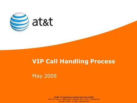 AT&T Proprietary (Internal Use Only) Not for use or disclosure outside the AT&T companies except under written agreement VIP Call Handling Process May.