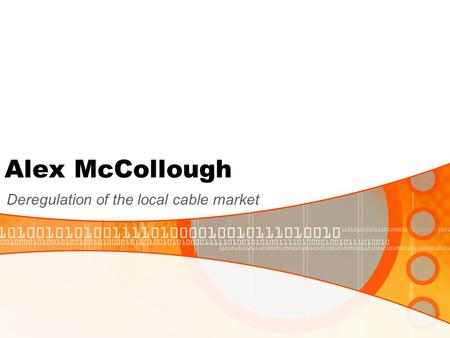 Alex McCollough Deregulation of the local cable market.