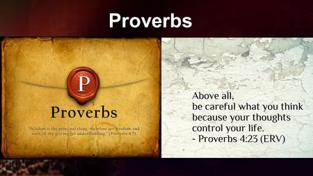 Proverbs. Proverbs from other Cultures Proverbs give insight into the values of a culture... Proverbs give insight into the values of a culture... Be.