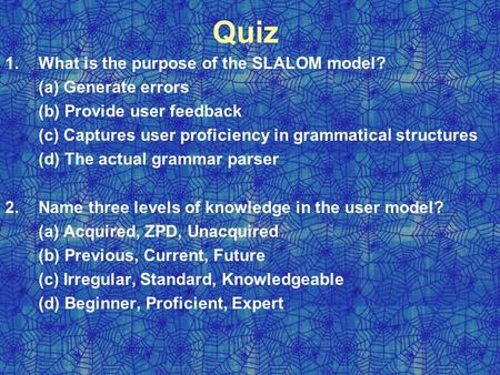 Quiz 1.What is the purpose of the SLALOM model? (a) Generate errors (b) Provide user feedback (c) Captures user proficiency in grammatical structures (d)