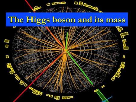The Higgs boson and its mass. LHC : Higgs particle observation CMS 2011/12 ATLAS 2011/12.