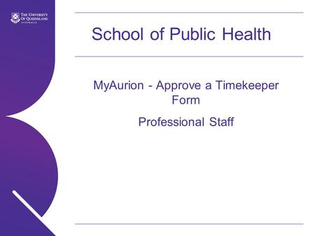 School of Public Health MyAurion - Approve a Timekeeper Form Professional Staff.