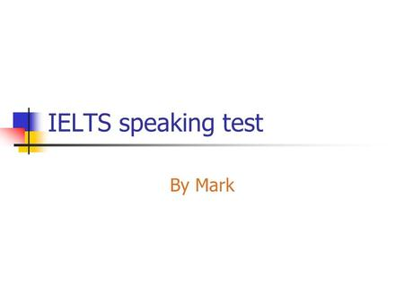 IELTS speaking test By Mark. The test. The stages Part one: personal questions 4-5 minutes Part two: two minute presentation on a set topic 3-4 minutes.