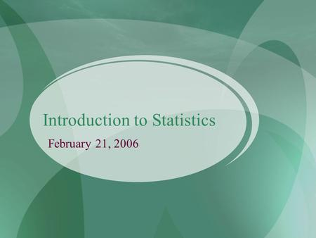 Introduction to Statistics February 21, 2006. Statistics and Research Design Statistics: Theory and method of analyzing quantitative data from samples.