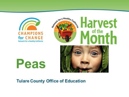 Tulare County Office of Education Peas. Reasons to Eat Peas ½ cup of fresh or cooked green peas provides: –An excellent source of vitamin K. –A good source.