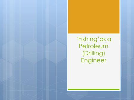 'Fishing'as a Petroleum (Drilling) Engineer