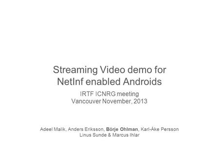 Slide title 70 pt CAPITALS Slide subtitle minimum 30 pt Streaming Video demo for NetInf enabled Androids IRTF ICNRG meeting Vancouver November, 2013 Adeel.