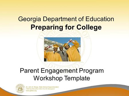 Georgia Department of Education Preparing for College Parent Engagement Program Workshop Template.