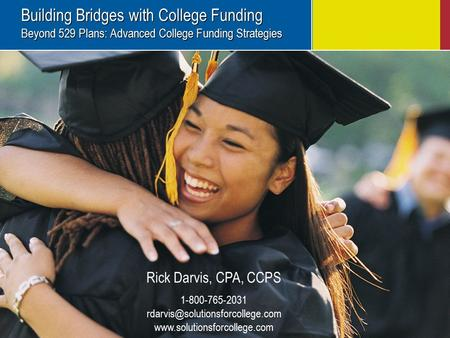 Building Bridges with College Funding Beyond 529 Plans: Advanced College Funding Strategies Building Bridges with College Funding Beyond 529 Plans: Advanced.
