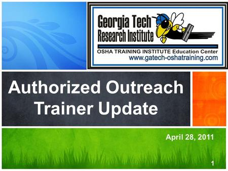 April 28, 2011 Authorized Outreach Trainer Update 1.