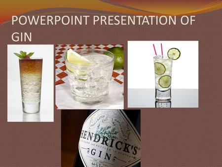 POWERPOINT PRESENTATION OF GIN