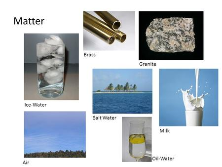 Matter Ice-Water Granite Brass Air Salt Water Milk Oil-Water.