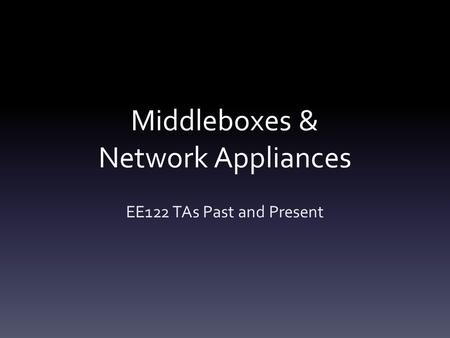 Middleboxes & Network Appliances EE122 TAs Past and Present.