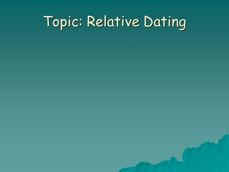 Topic: Relative Dating What is the usual order these meals are eaten during the day? A C B D.