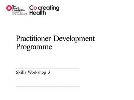 Practitioner Development Programme Skills Workshop 3.