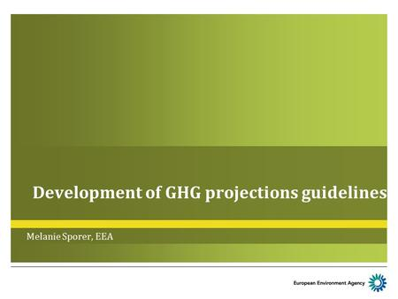 Development of GHG projections guidelines Melanie Sporer, EEA.