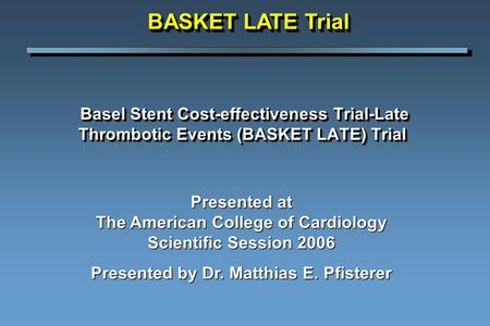 Basel Stent Cost-effectiveness Trial-Late Thrombotic Events (BASKET LATE) Trial Basel Stent Cost-effectiveness Trial-Late Thrombotic Events (BASKET LATE)