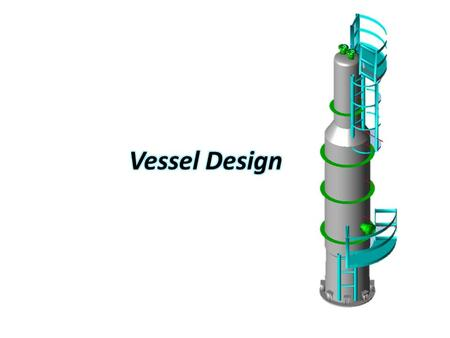 DESIGN OF VESSELS UNDER INTERNAL PRESSURE (P IN > P OUT )