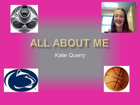 Katie Querry Favorite hobbies: I like to play soccer, basketball, and tennis.