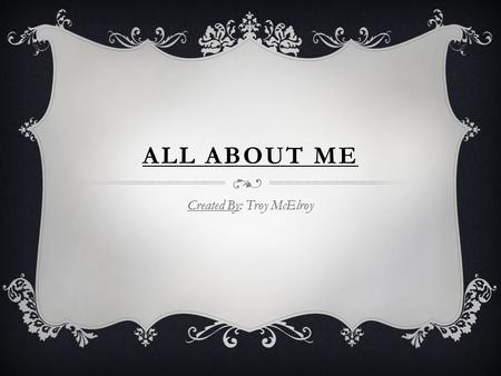 ALL ABOUT ME Created By: Troy McElroy MY FAMILY.