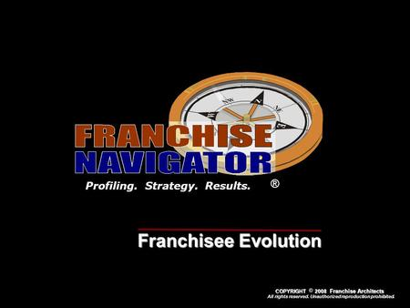 0 ® Profiling. Strategy. Results. Since 1980 All rights reserved. Unauthorized reproduction prohibited. COPYRIGHT 2008 Franchise Architects COPYRIGHT 2008.