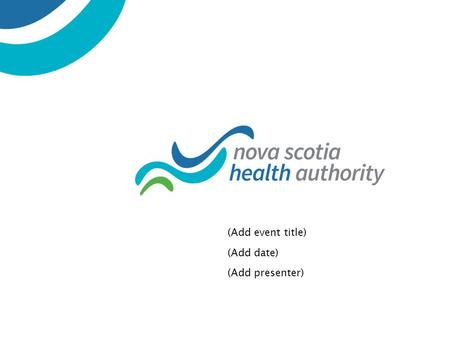 (Add event title) (Add date) (Add presenter). On April 1, 2015, Nova Scotia Health Authority was created through the consolidation of Nova Scotia's nine.