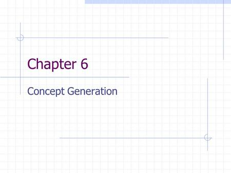 Chapter 6 Concept Generation. Introduction After identifying a set of customer needs and establishing target product specifications, the team faced the.
