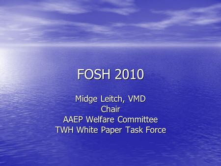 FOSH 2010 Midge Leitch, VMD Chair AAEP Welfare Committee TWH White Paper Task Force.