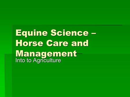 Equine Science – Horse Care and Management Into to Agriculture.