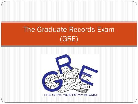 The Graduate Records Exam (GRE). Who? Test takers are mostly college students seeking to enter graduate school. Ages would be in the college years around.