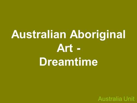 Australian Aboriginal Art - Dreamtime Australia Unit.