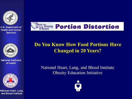 Do You Know How Food Portions Have Changed in 20 Years? National Heart, Lung, and Blood Institute Obesity Education Initiative.