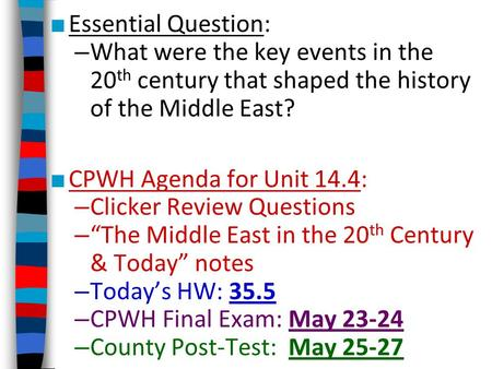 ■ Essential Question: – What were the key events in the 20 th century that shaped the history of the Middle East? ■ CPWH Agenda for Unit 14.4: – Clicker.