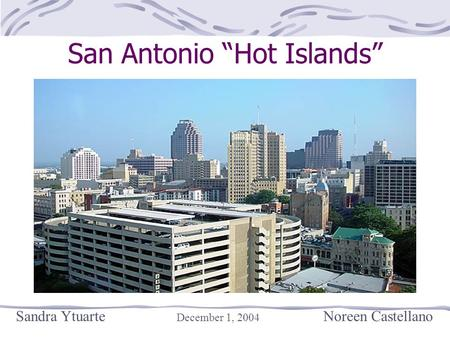 "San Antonio ""Hot Islands"" Sandra Ytuarte December 1, 2004 Noreen Castellano."