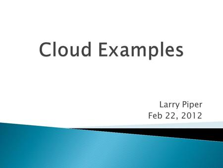 Larry Piper Feb 22, 2012. What is the cloud?  Punched Cards  Floppy Disc  Offsite Storage of Tapes  CDs, DVDs & Flash <strong>Drives</strong>  Receptionist takes.